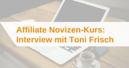 Affiliate Novizen-Kurs von Toni Frisch: Interview