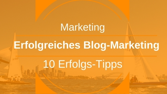 Erfolgreiches Blog-Marketing - 10 Erfolgs-Tipps