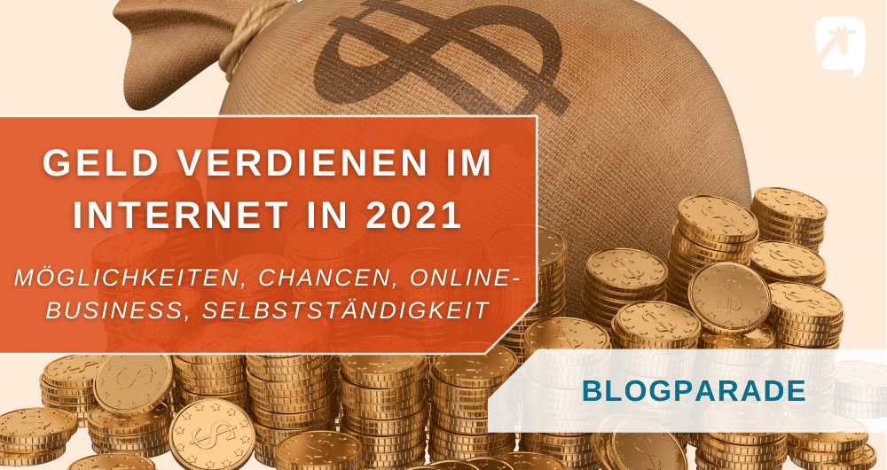 Geld verdienen im Internet 2021 - Blogparade