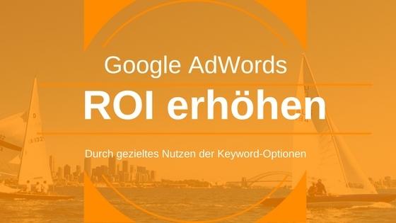 Mit gezielten Keyword-Optionen den ROI in Google AdWords erhöhen