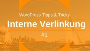Interne Verlinkung in WordPress - Tipps und Tricks