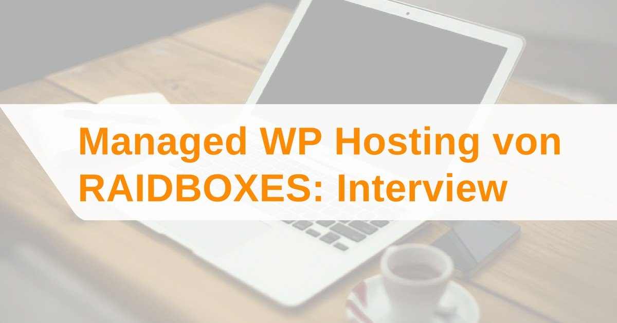 Managed WordPress Hosting: Interview mit RAIDBOXES