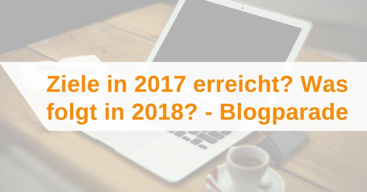Ziele erreicht in 2017? Was folgt im Jahr 2018 - Blogparade